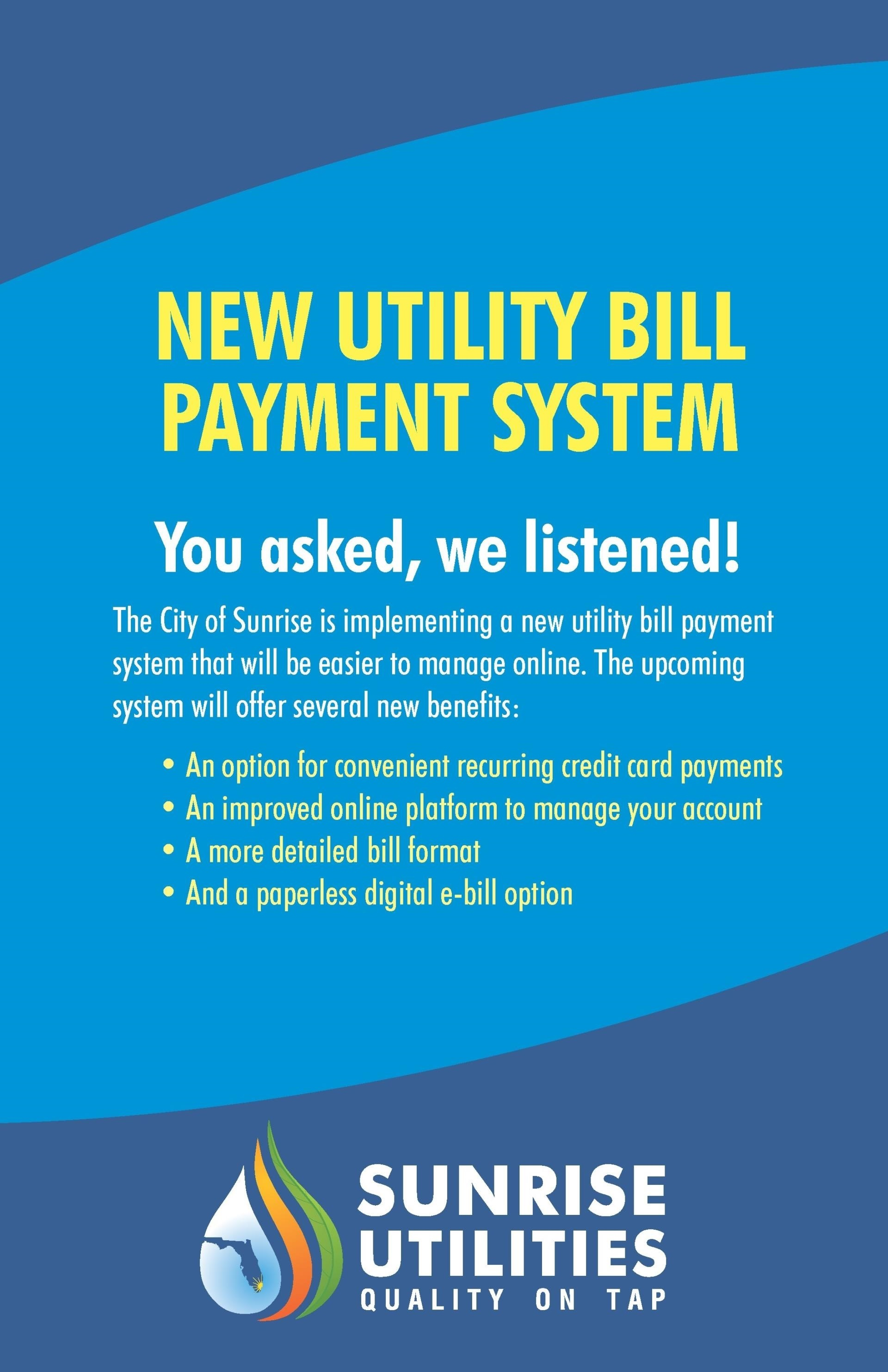 New Utility Bill Payments Coming Soon to Sunrise Utilities customers, including recurring credit card payments, an improved online platform, a more detailed and transparent bill format, and a paperless digital e-bill option