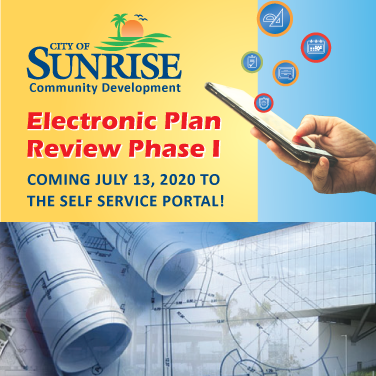 City of Sunrise Community Development: Electronic Plan Review Phase I is coming soon to the self service portal.