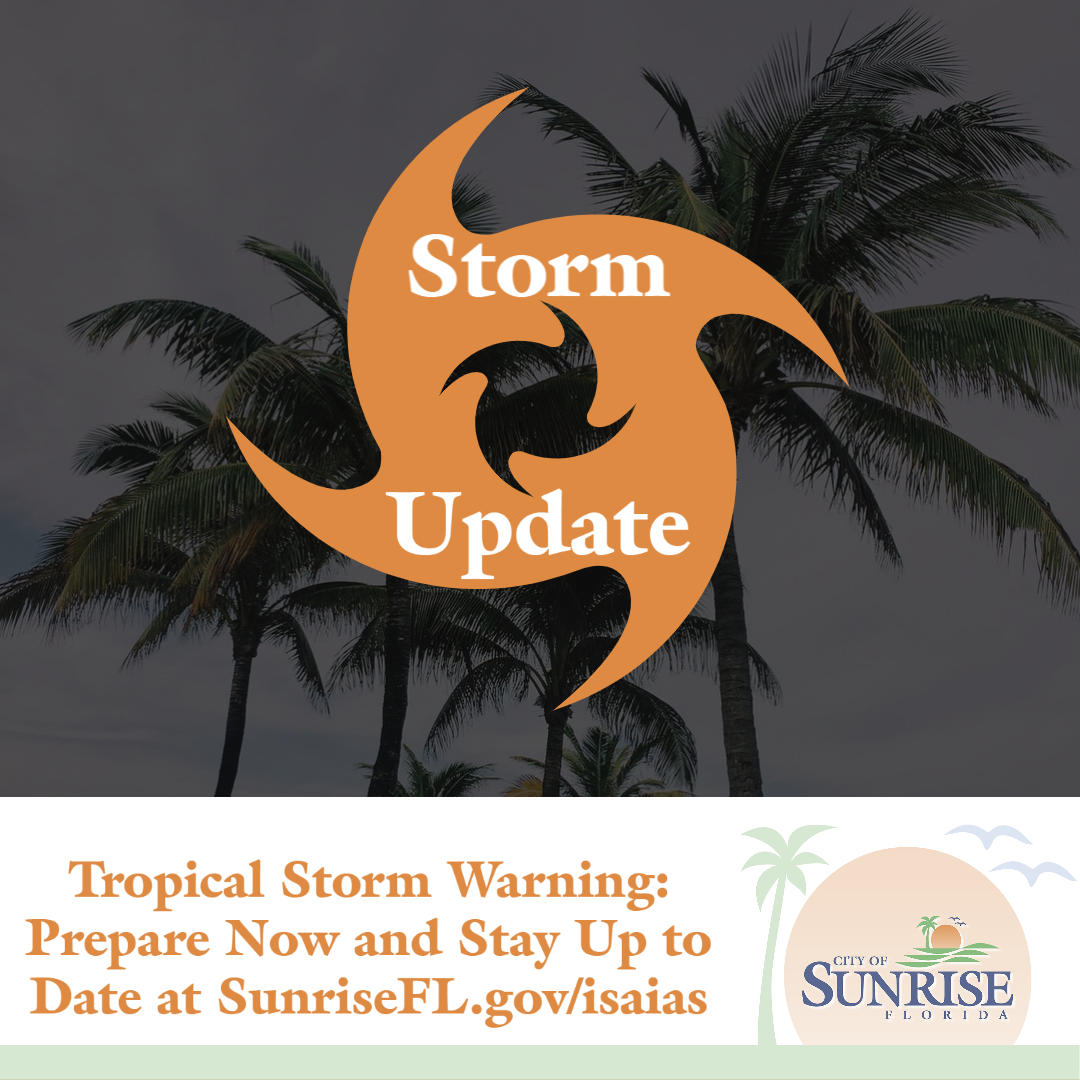 Tropical Storm Warning: Prepare Now and Stay Up to Date at SunriseFL.gov/isaias